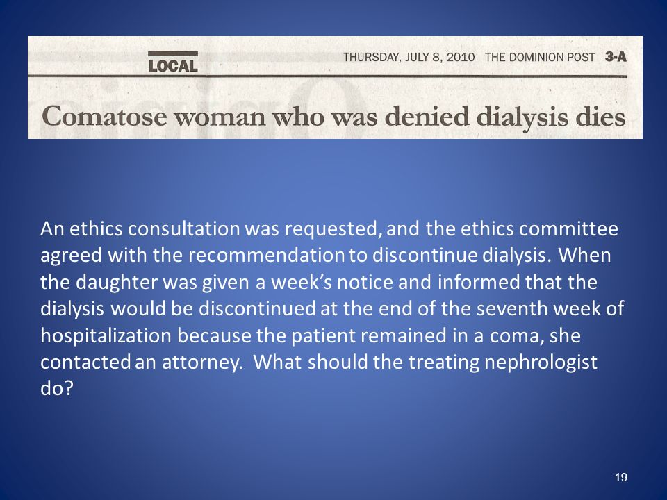 An ethics consultation was requested, and the ethics committee agreed with the recommendation to discontinue dialysis.