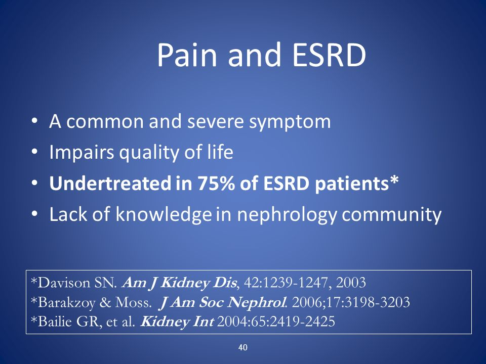 Pain and ESRD A common and severe symptom Impairs quality of life