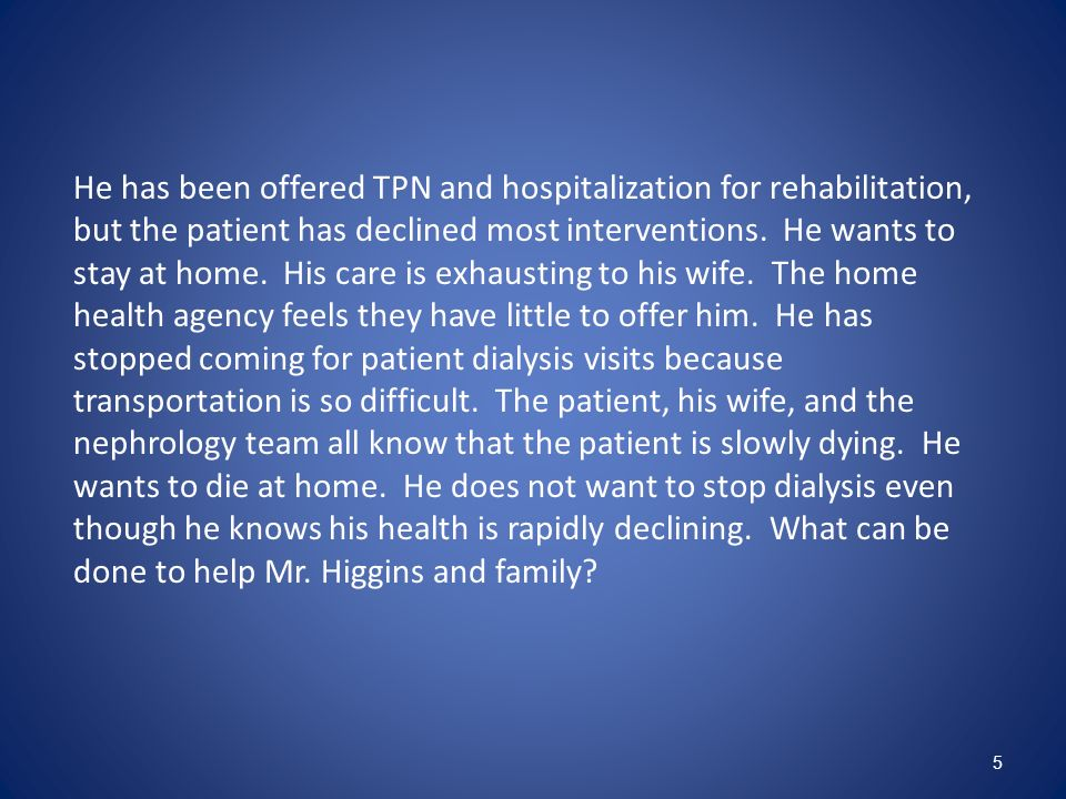 He has been offered TPN and hospitalization for rehabilitation, but the patient has declined most interventions.