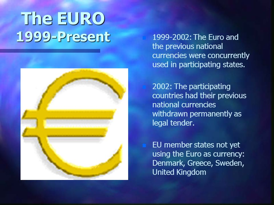 1999-2002: The Euro and the previous national currencies were concurrently used in participating states.