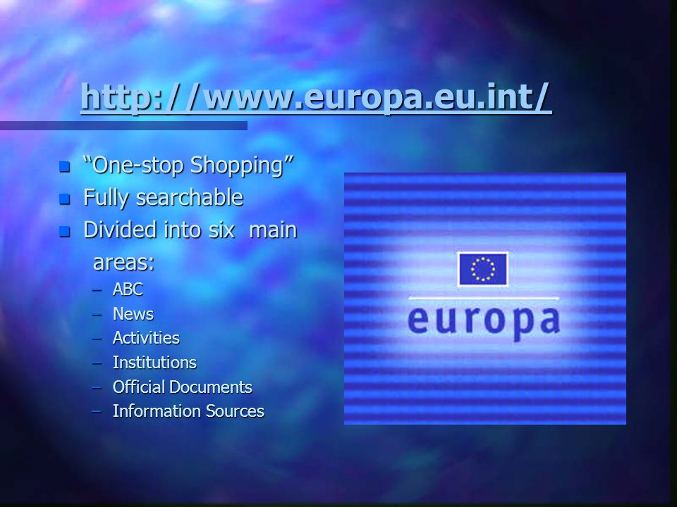 http://www.europa.eu.int/ One-stop Shopping Fully searchable