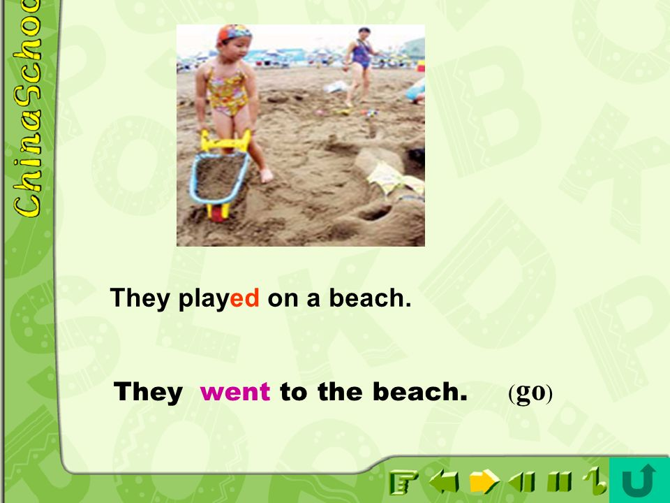 They played on a beach. They went to the beach. (go)