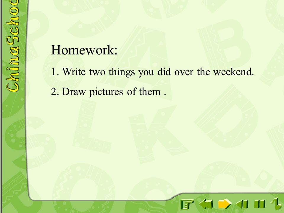 Homework: 1. Write two things you did over the weekend.
