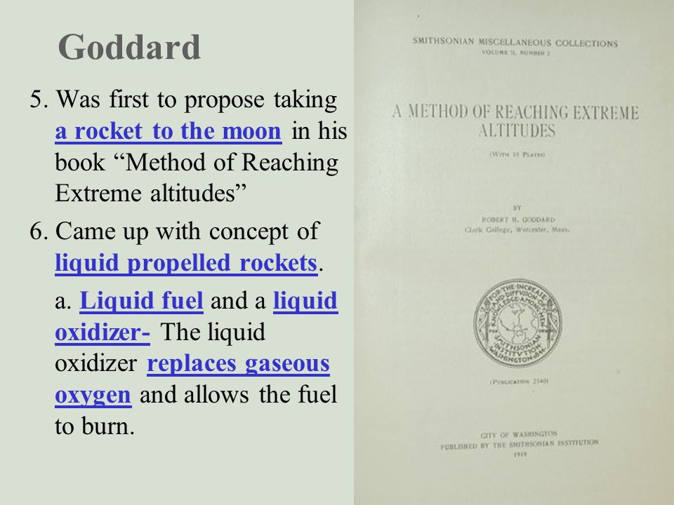 Goddard 5. Was first to propose taking a rocket to the moon in his book Method of Reaching Extreme altitudes