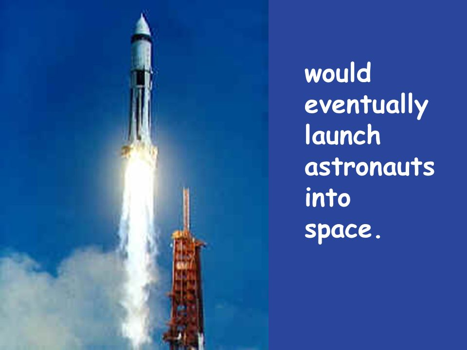 would eventually launch astronauts into space.