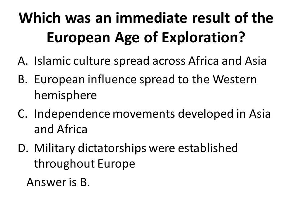 Which was an immediate result of the European Age of Exploration
