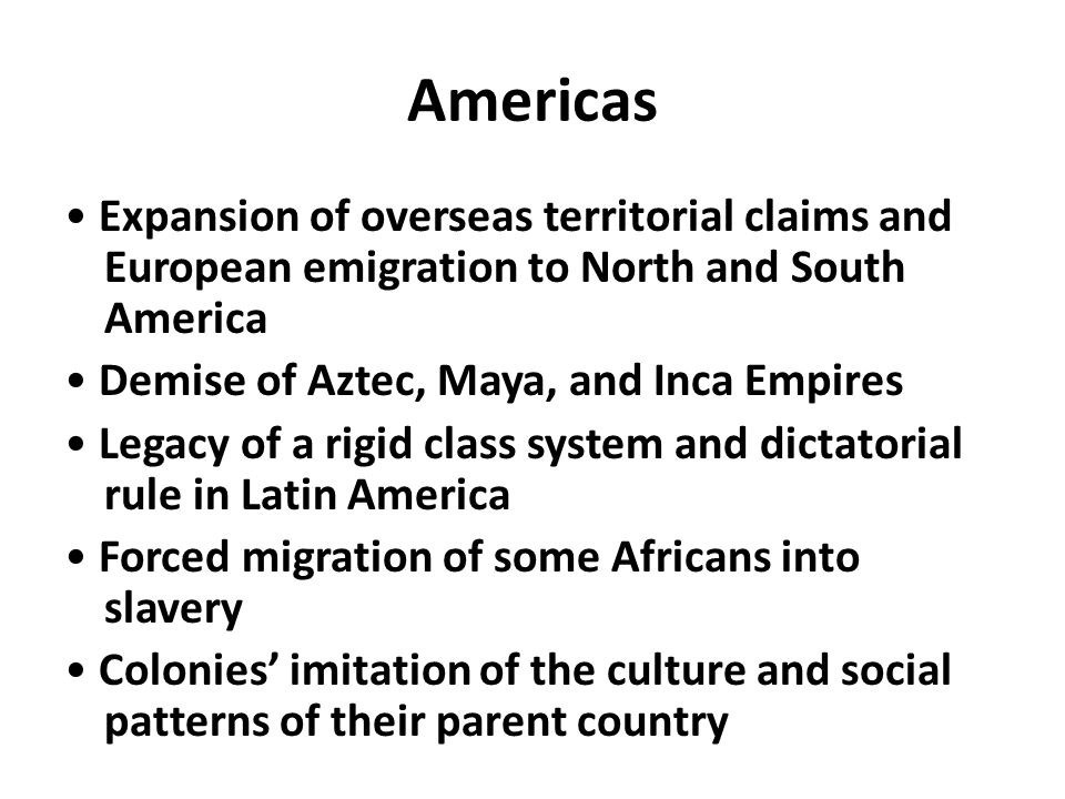 Americas • Expansion of overseas territorial claims and European emigration to North and South America.