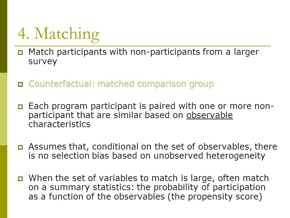 4. Matching Match participants with non-participants from a larger survey. Counterfactual: matched comparison group.