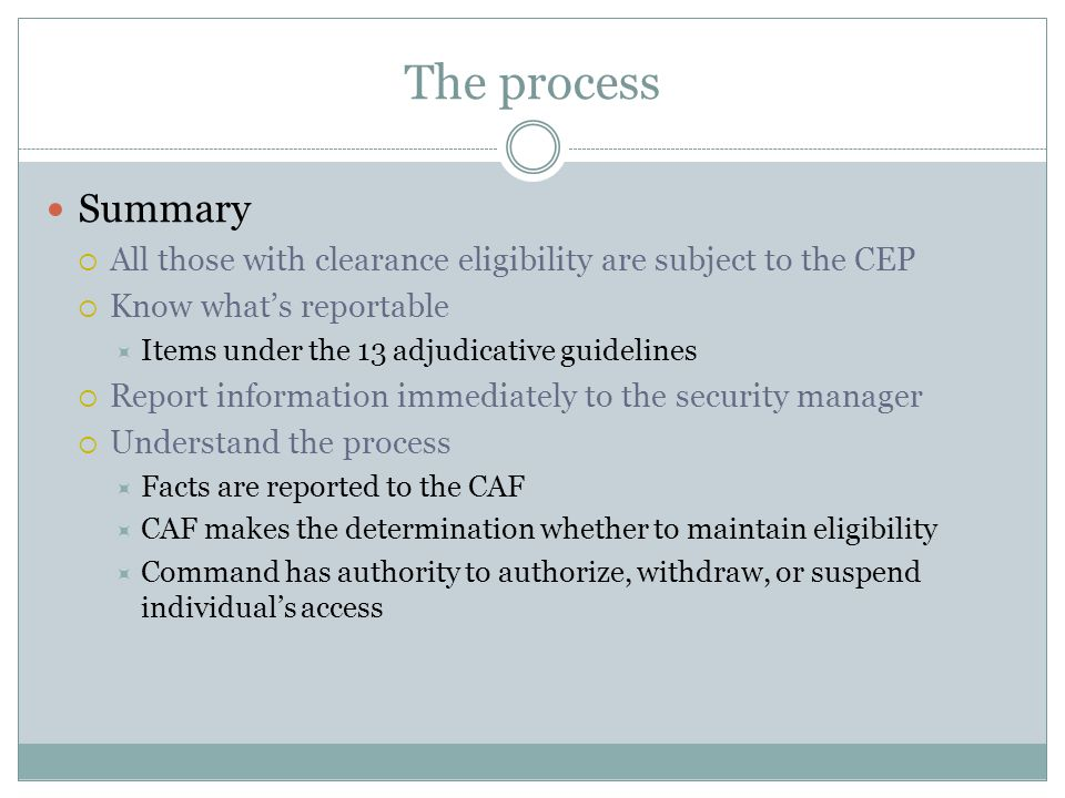 The process Summary. All those with clearance eligibility are subject to the CEP. Know what's reportable.