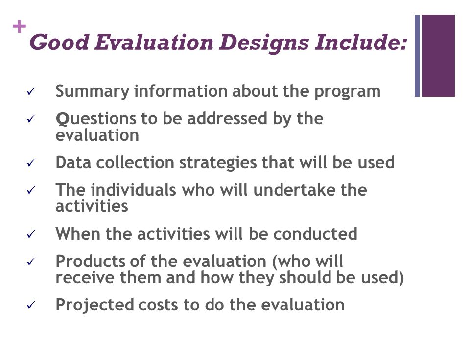 Good Evaluation Designs Include: