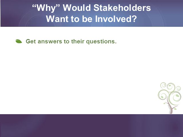 Why Would Stakeholders Want to be Involved