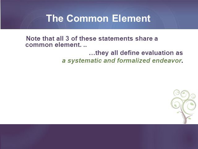 The Common Element Note that all 3 of these statements share a common element. .. …they all define evaluation as.