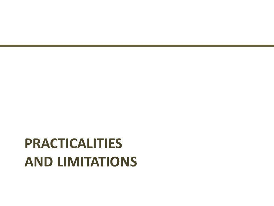 Practicalities and Limitations
