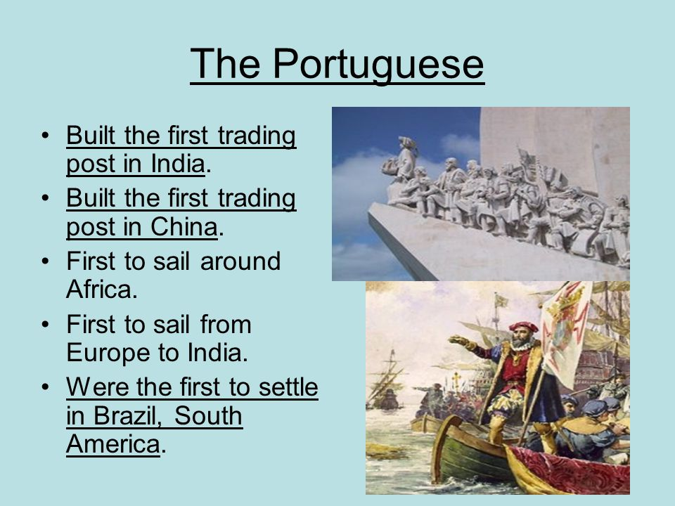 The Portuguese Built the first trading post in India.