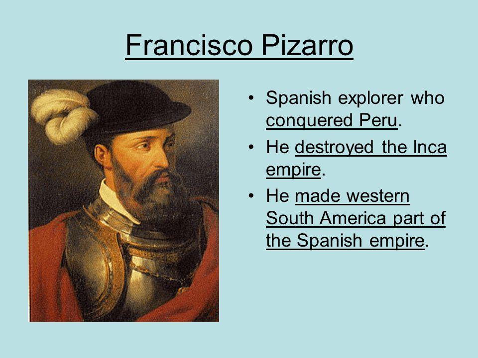 Francisco Pizarro Spanish explorer who conquered Peru.