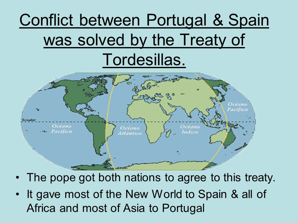 Conflict between Portugal & Spain was solved by the Treaty of Tordesillas.