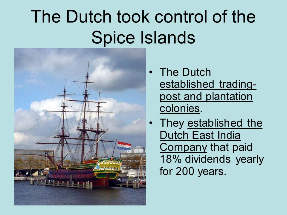 The Dutch took control of the Spice Islands