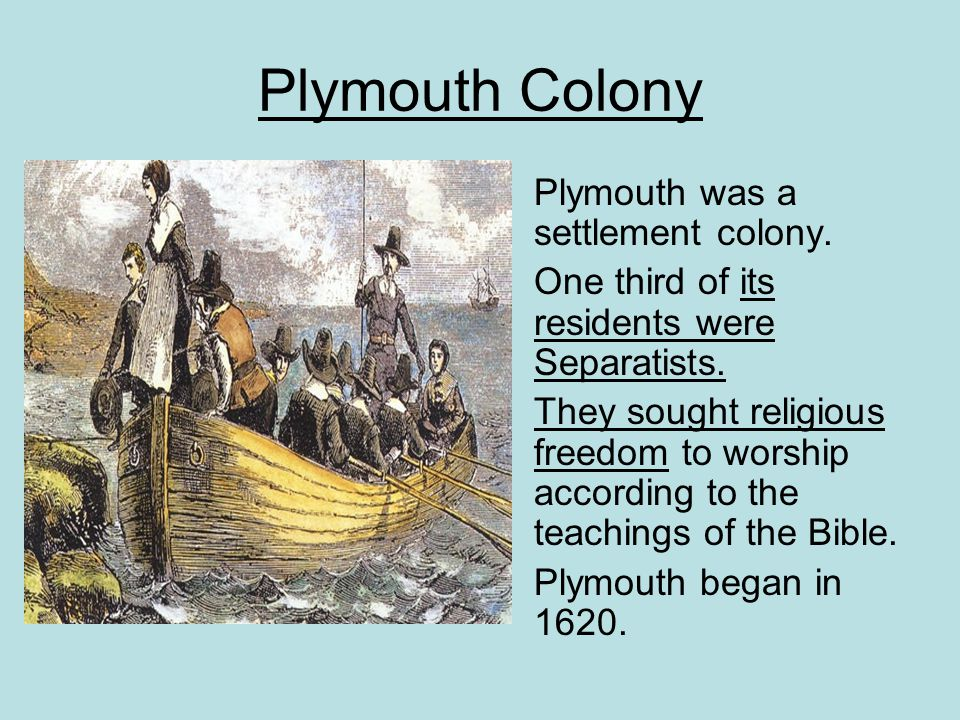 Plymouth Colony Plymouth was a settlement colony.