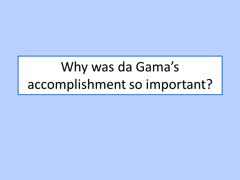 Why was da Gama's accomplishment so important