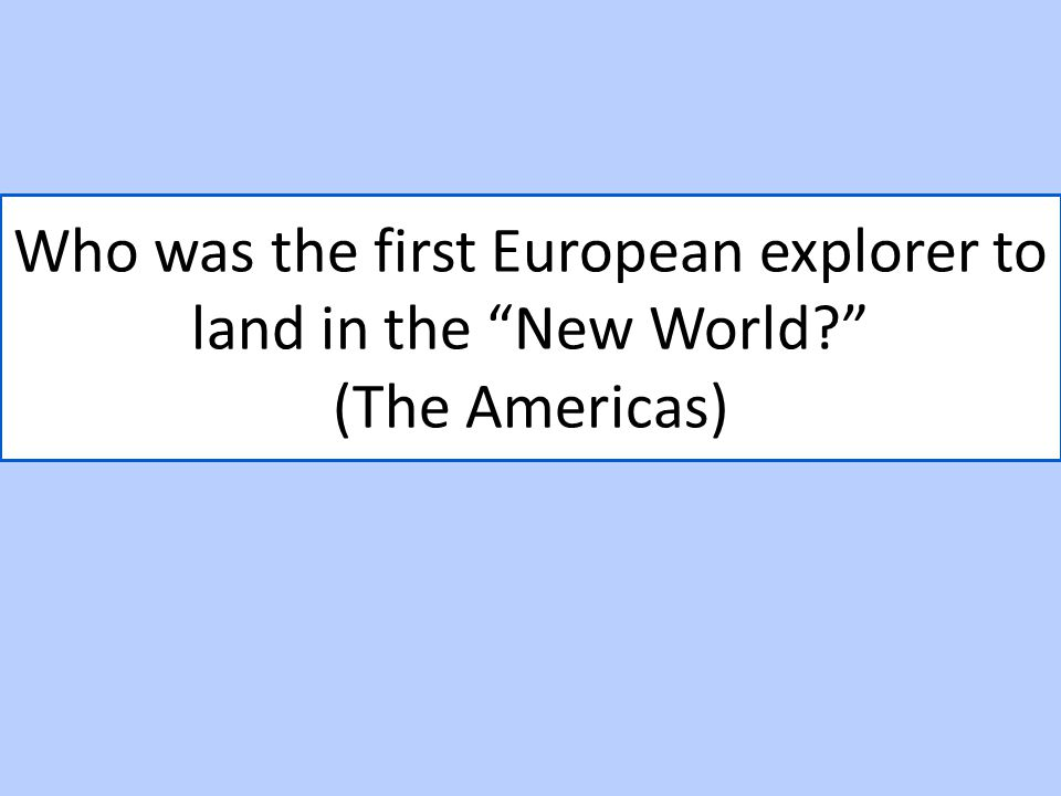 Who was the first European explorer to land in the New World