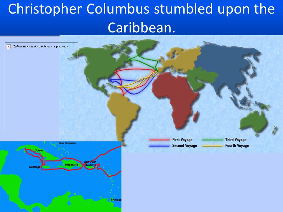 Christopher Columbus stumbled upon the Caribbean.