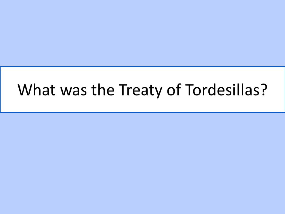 What was the Treaty of Tordesillas