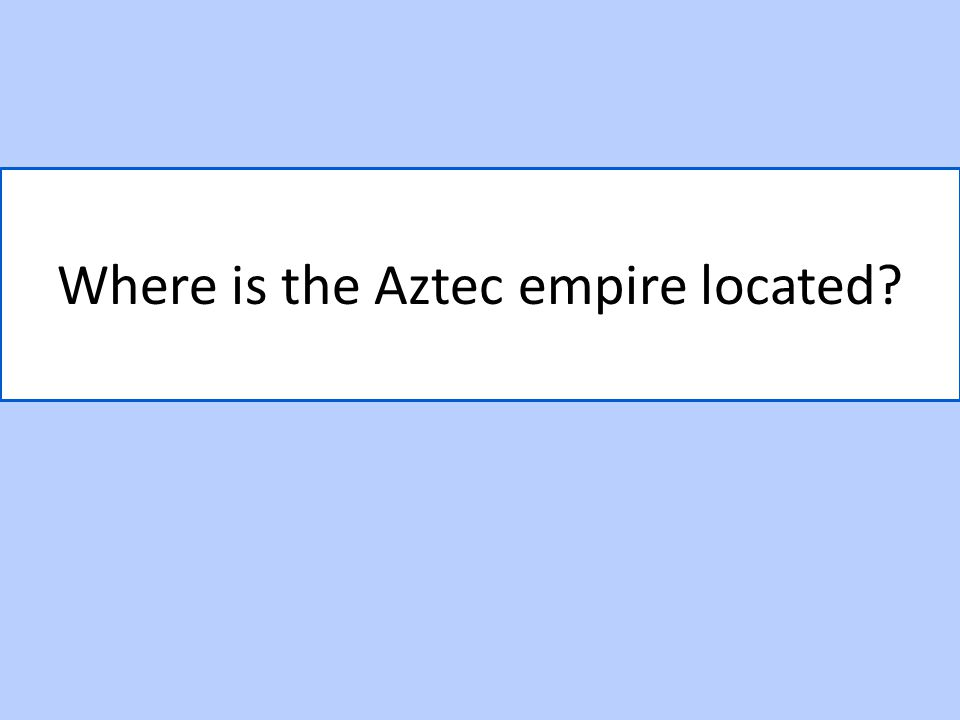 Where is the Aztec empire located
