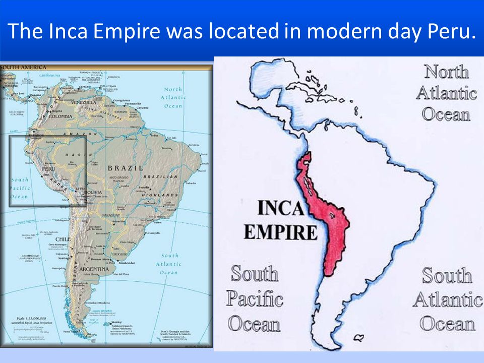 The Inca Empire was located in modern day Peru.
