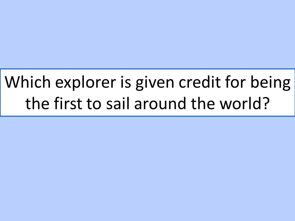 Which explorer is given credit for being the first to sail around the world