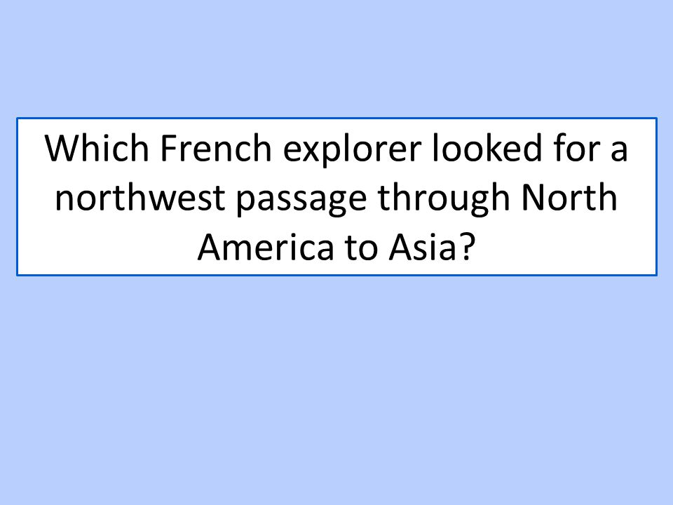 Which French explorer looked for a northwest passage through North America to Asia