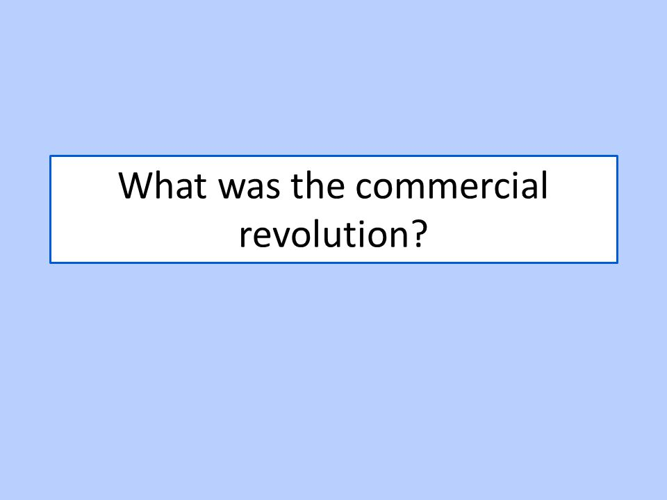 What was the commercial revolution