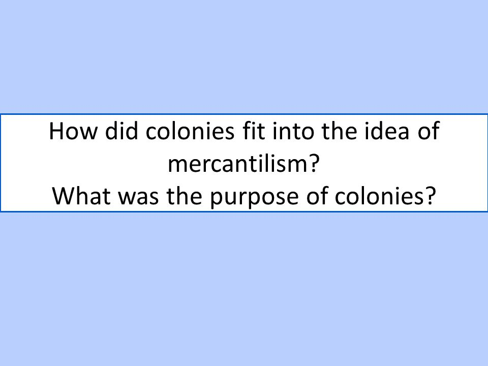 How did colonies fit into the idea of mercantilism