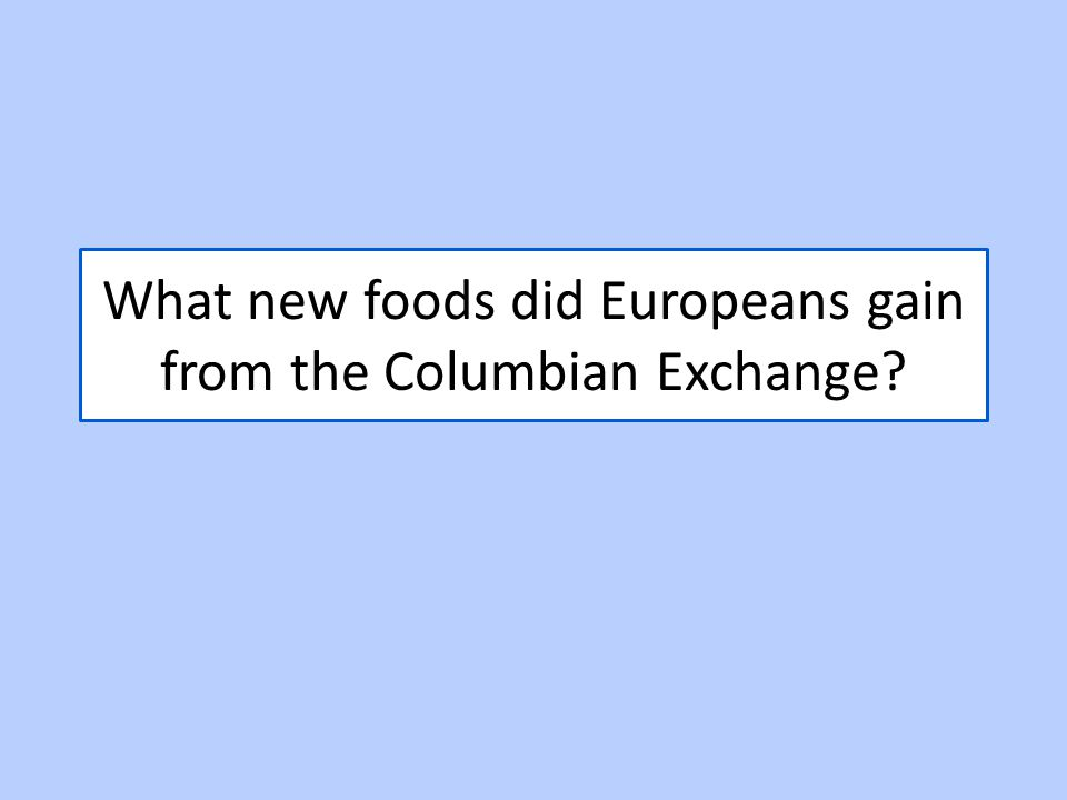 What new foods did Europeans gain from the Columbian Exchange
