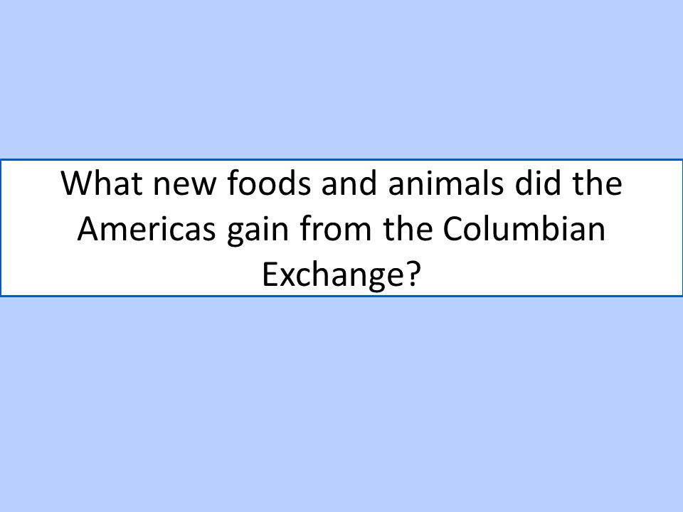 What new foods and animals did the Americas gain from the Columbian Exchange
