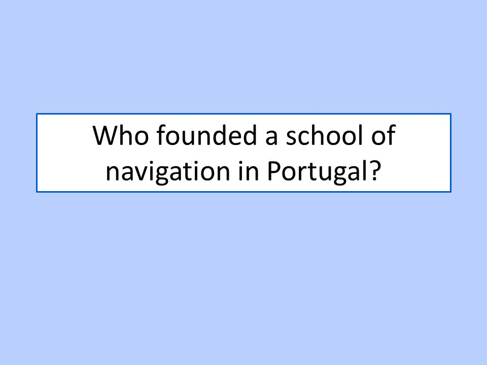 Who founded a school of navigation in Portugal