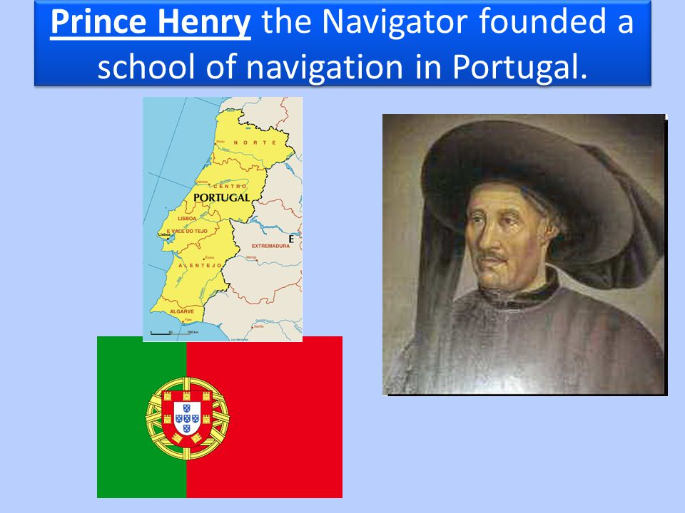 Prince Henry the Navigator founded a school of navigation in Portugal.