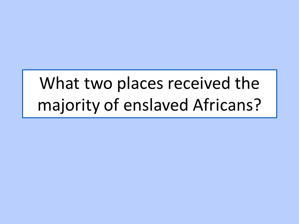 What two places received the majority of enslaved Africans