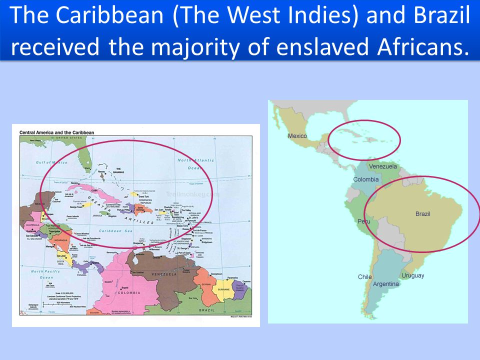 The Caribbean (The West Indies) and Brazil received the majority of enslaved Africans.
