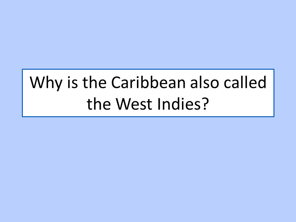 Why is the Caribbean also called the West Indies