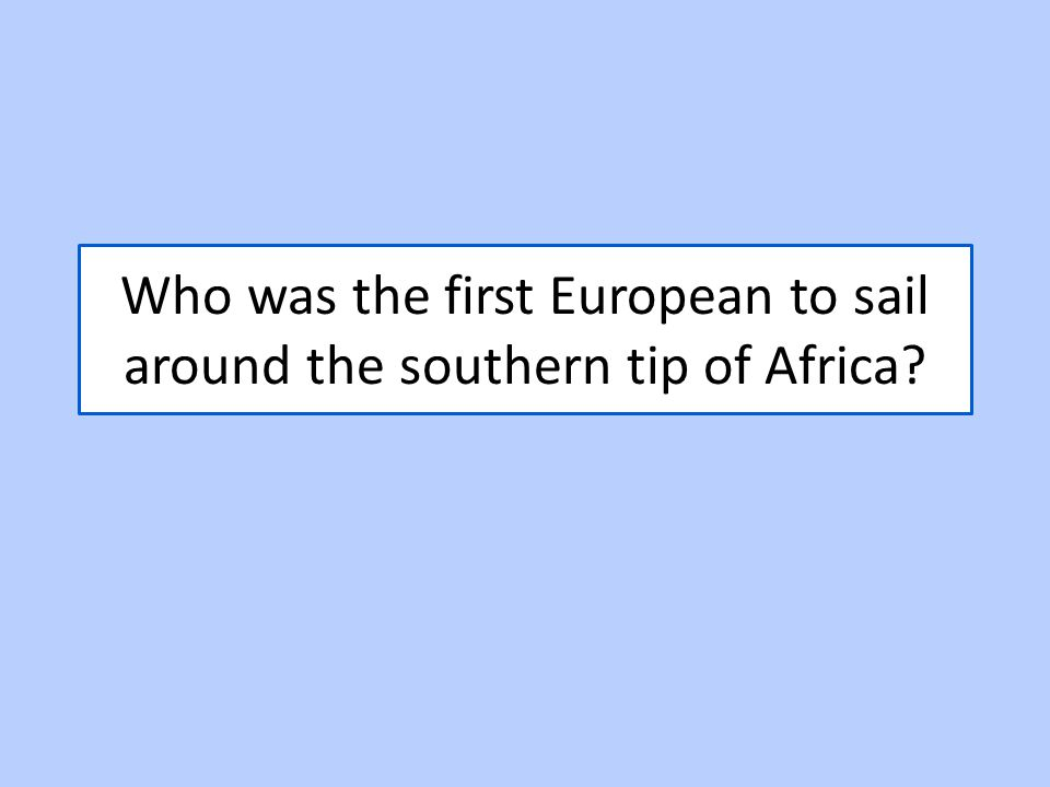 Who was the first European to sail around the southern tip of Africa