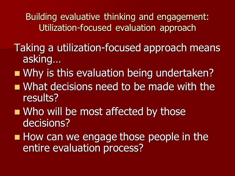 Taking a utilization-focused approach means asking…