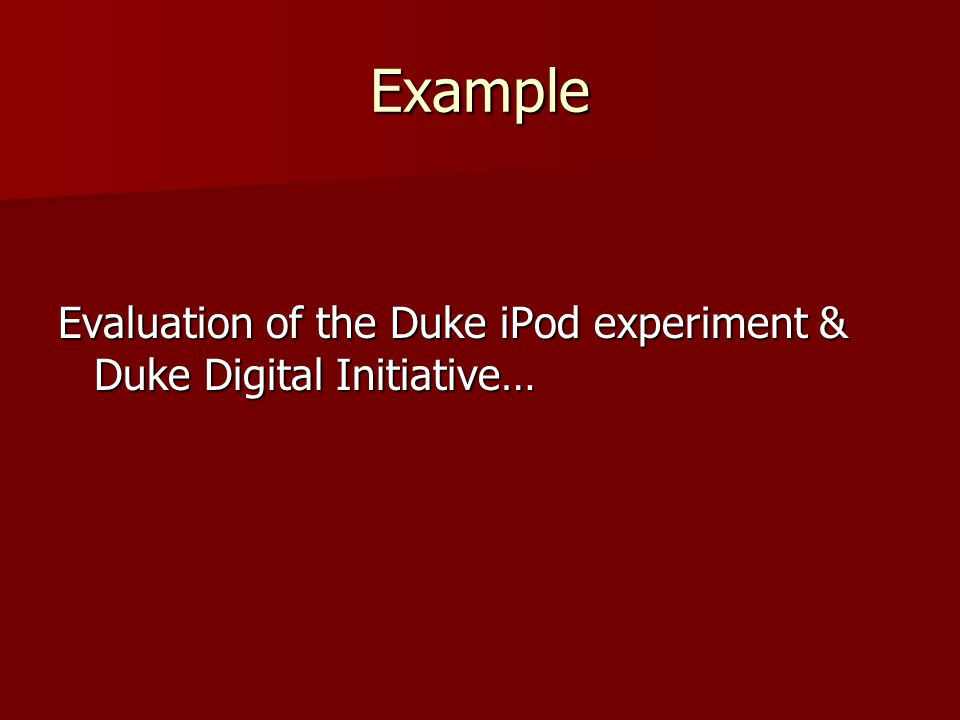 Example Evaluation of the Duke iPod experiment & Duke Digital Initiative…
