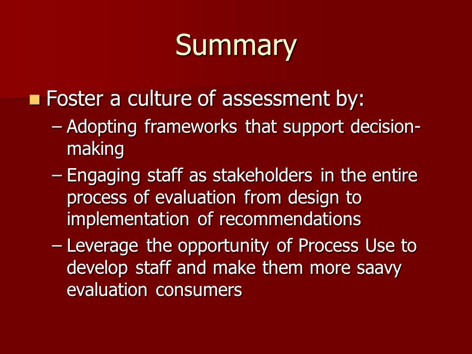 Summary Foster a culture of assessment by: