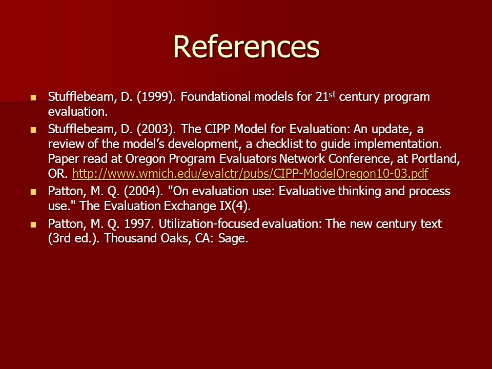 References Stufflebeam, D. (1999). Foundational models for 21st century program evaluation.