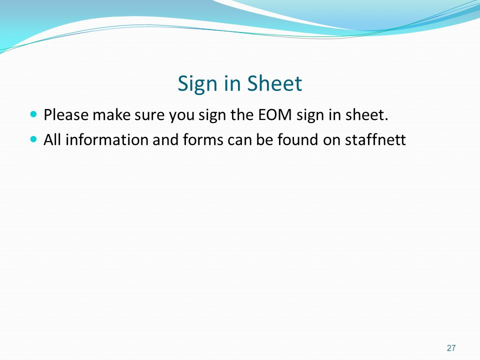 Sign in Sheet Please make sure you sign the EOM sign in sheet.