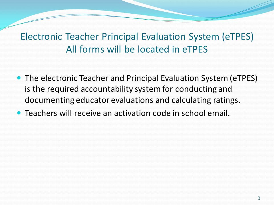 Electronic Teacher Principal Evaluation System (eTPES) All forms will be located in eTPES