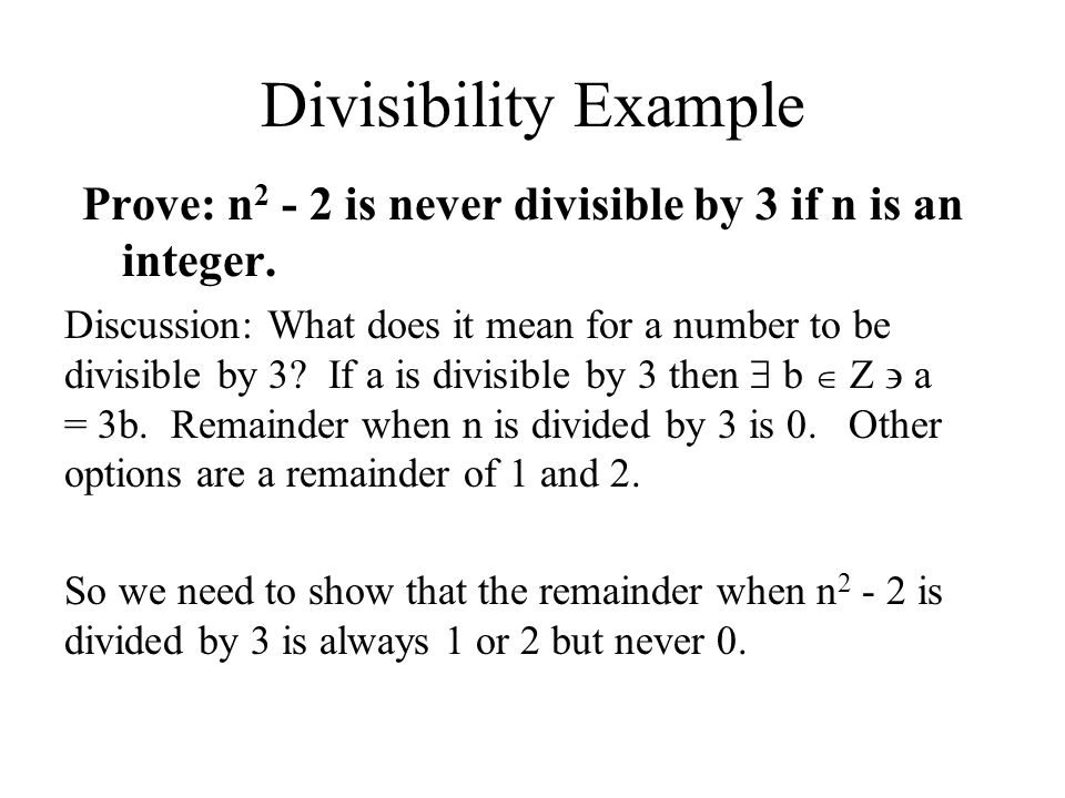 Divisibility Example Prove: n2 - 2 is never divisible by 3 if n is an integer.