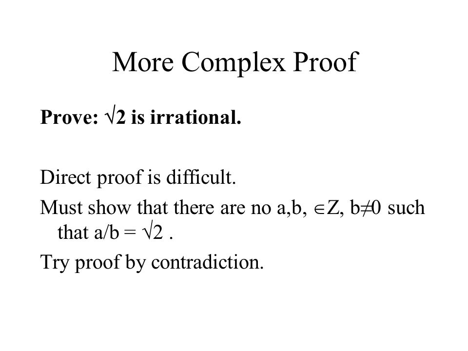 More Complex Proof Prove: 2 is irrational. Direct proof is difficult.