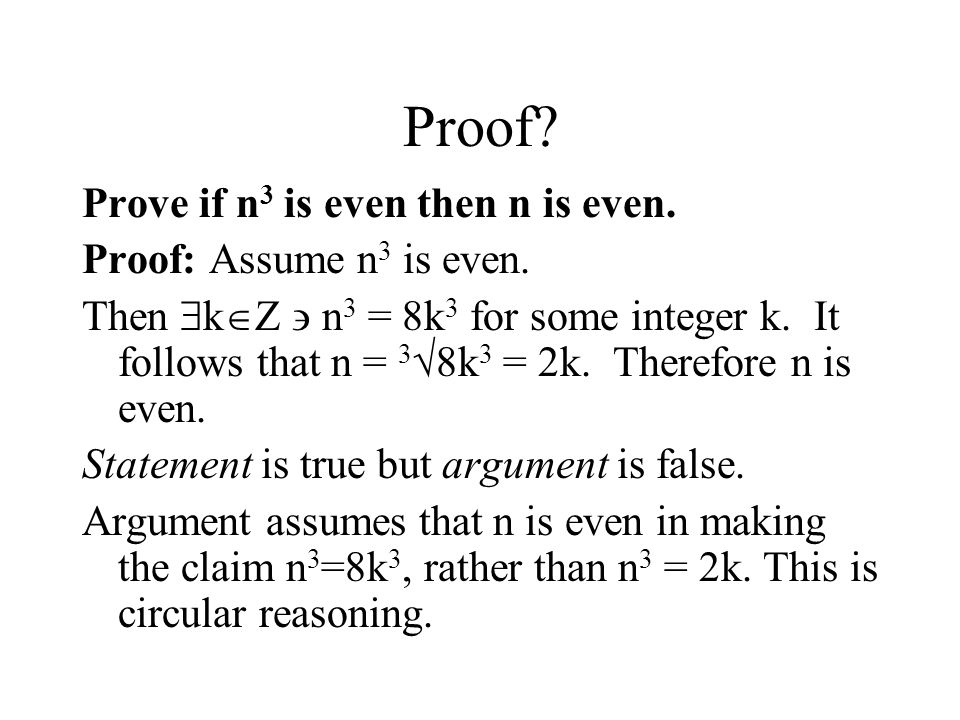 Proof Prove if n3 is even then n is even. Proof: Assume n3 is even.