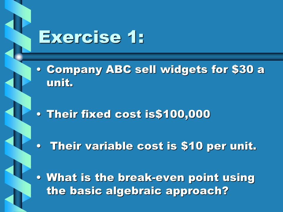 Exercise 1: Company ABC sell widgets for $30 a unit.